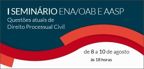 ENA e AASP promovem seminário sobre direito processual civil